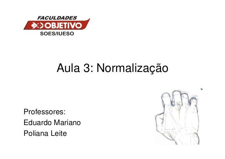 Aula 3: NormalizaçãoProfessores:Eduardo MarianoPoliana Leite