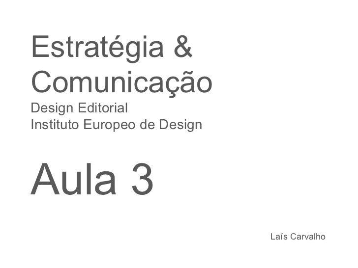 Estratégia & Comunicação Design Editorial  Instituto Europeo de Design Aula 3 Laís Carvalho