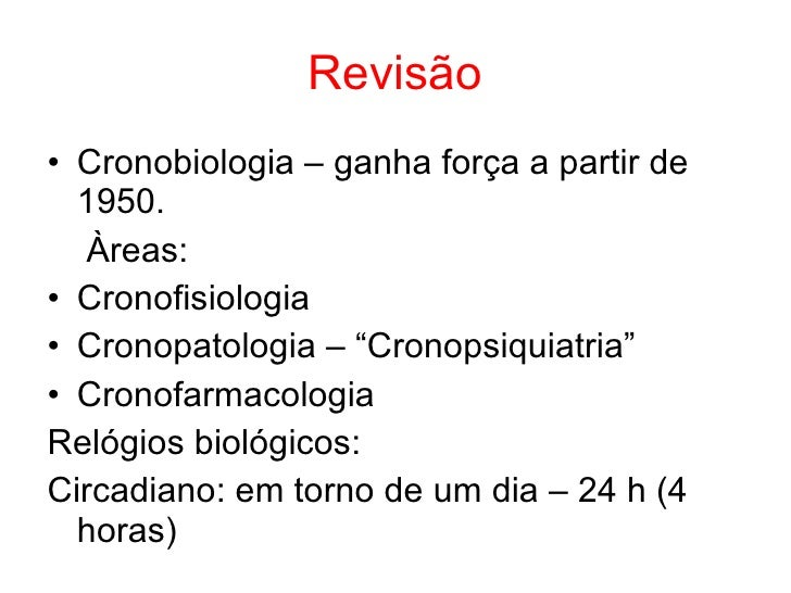 Revisão <ul><li>Cronobiologia – ganha força a partir de 1950. </li></ul><ul><li>Àreas: </li></ul><ul><li>Cronofisiologia <...