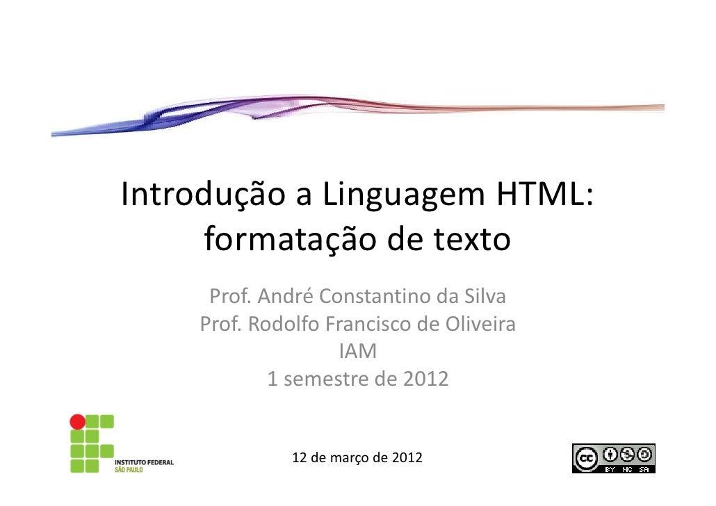 Introdução a Linguagem HTML:     formatação de texto     Prof. André Constantino da Silva    Prof. Rodolfo Francisco de Ol...