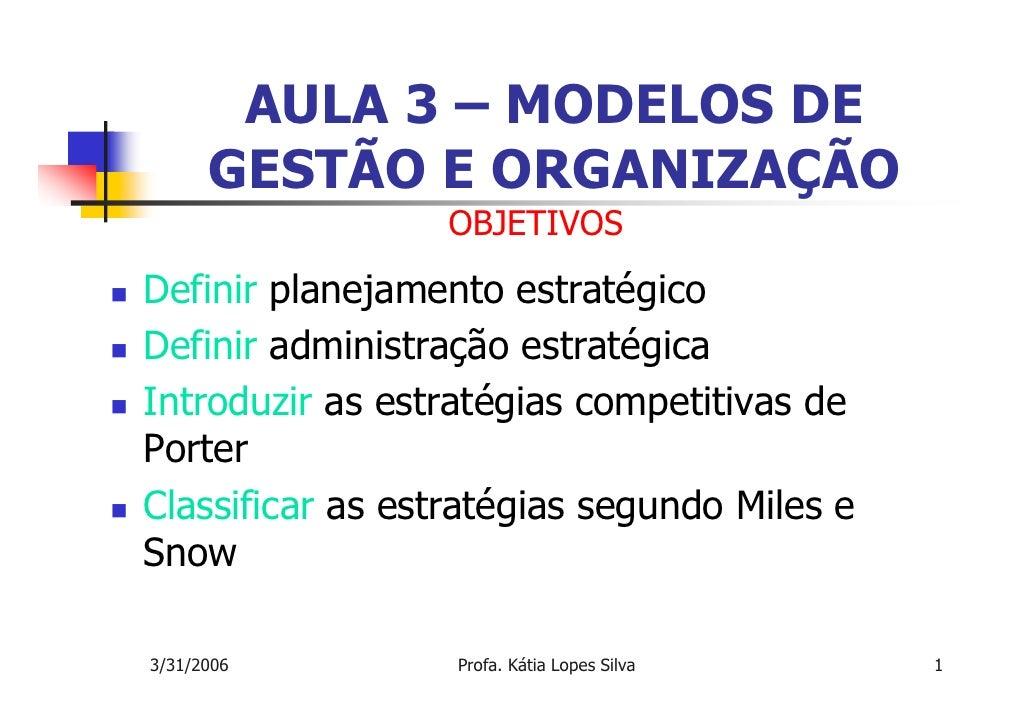 AULA 3 – MODELOS DE      GESTÃO E ORGANIZAÇÃO                 OBJETIVOSDefinir planejamento estratégicoDefinir administraç...