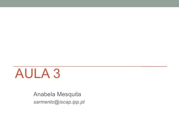 AULA 3  Anabela Mesquita  sarmento@iscap.ipp.pt