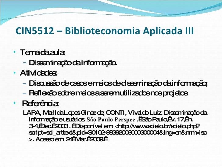 CIN5512 –   Biblioteconomia Aplicada III <ul><li>Tema da aula:  </li></ul><ul><ul><li>Disseminação da informação.  </li></...