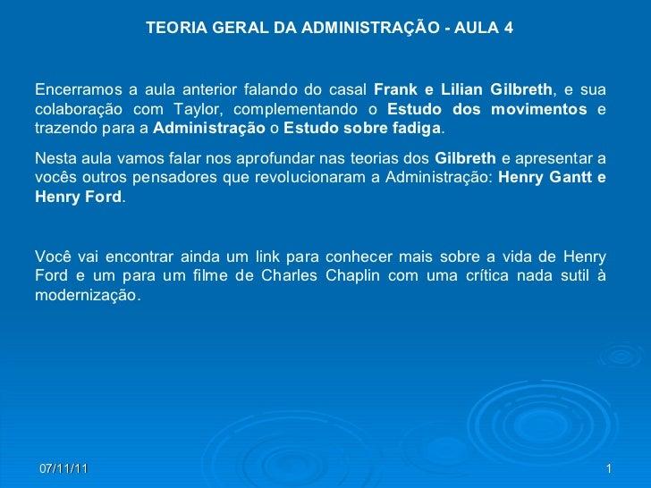 07/11/11 TEORIA GERAL DA ADMINISTRAÇÃO - AULA 4 Encerramos a aula anterior falando do casal  Frank e Lilian Gilbreth , e s...