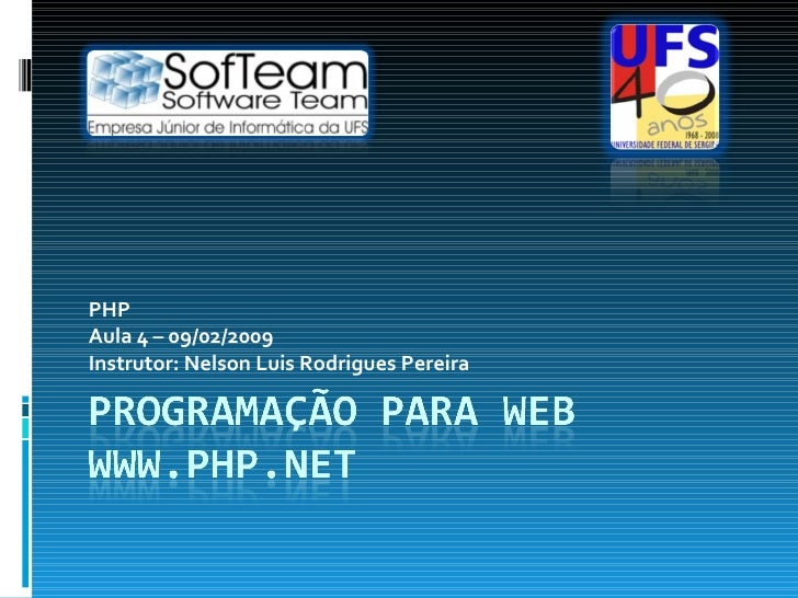PHP Aula 4 – 09/02/2009 Instrutor: Nelson Luis Rodrigues Pereira