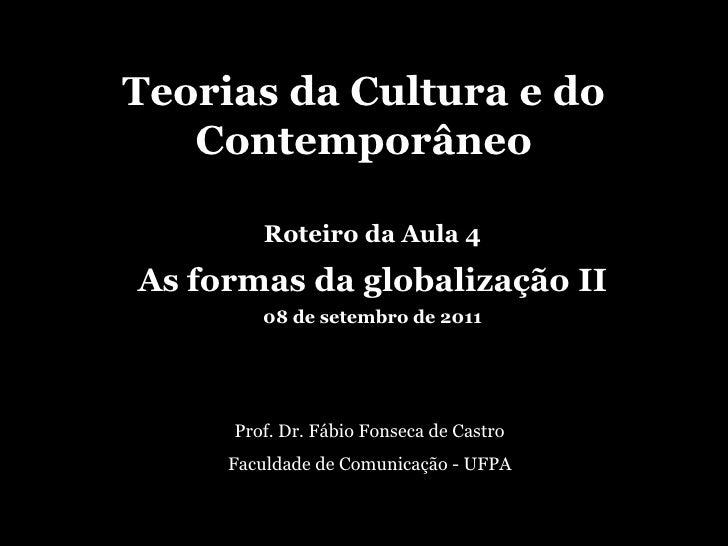 Teorias da Cultura e do Contemporâneo<br />Roteiro da Aula 4<br />As formas da globalização II<br />08 de setembro de 2011...
