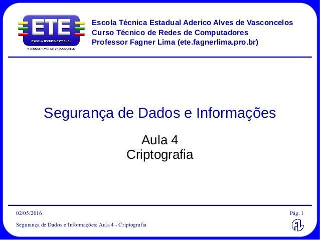 02/05/2016 Segurança de Dados e Informações: Aula 4 - Criptografia Pág. 1 Escola Técnica Estadual Aderico Alves de Vasconc...