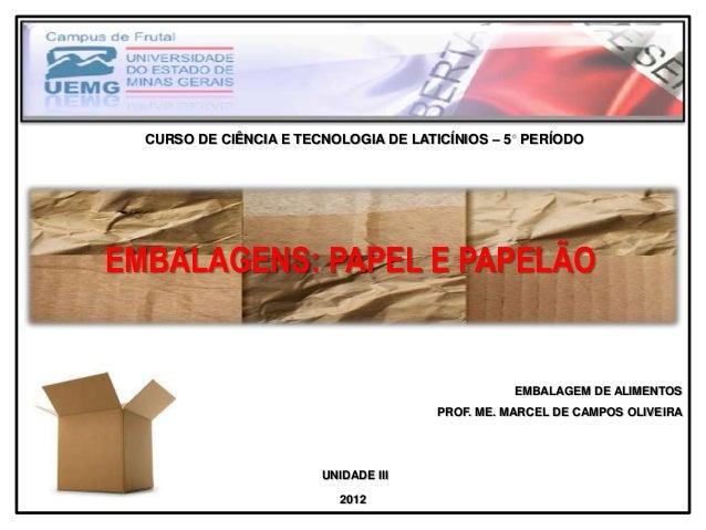 CURSO DE CIÊNCIA E TECNOLOGIA DE LATICÍNIOS – 5 PERÍODOEMBALAGENS: PAPEL E PAPELÃO                                        ...