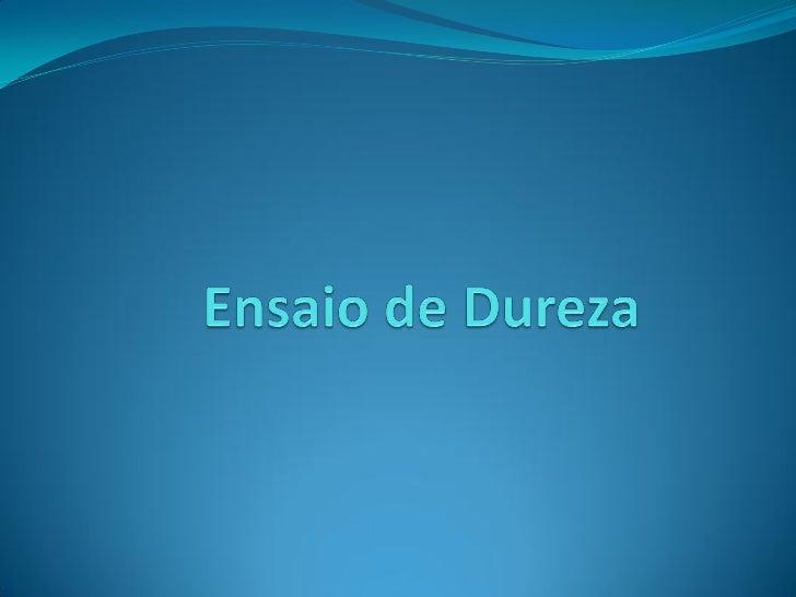 Conceito do DurezaDureza é a propriedade de um material (no estadosólido) que permite a ele resistir à deformação plástica...