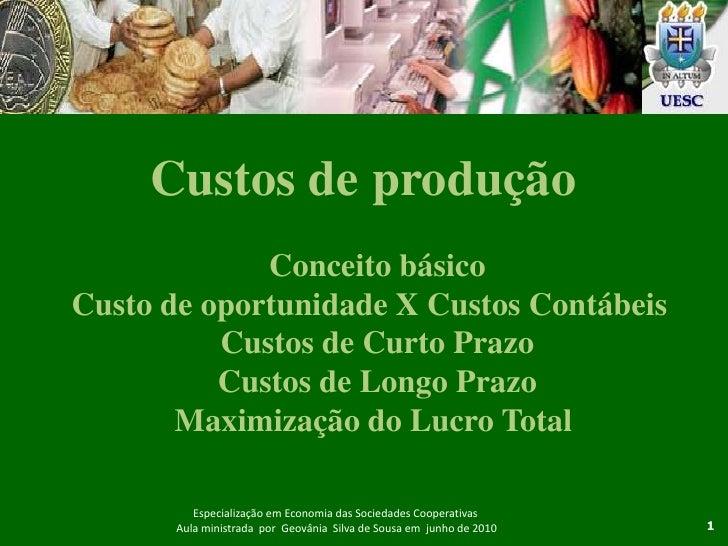 Custos de produção<br />Conceito básico<br />Custo de oportunidade X Custos Contábeis  <br />Custos de Curto Prazo<br />Cu...