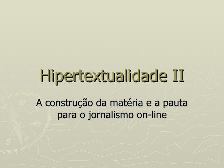 Hipertextualidade II A construção da matéria e a pauta para o jornalismo on-line