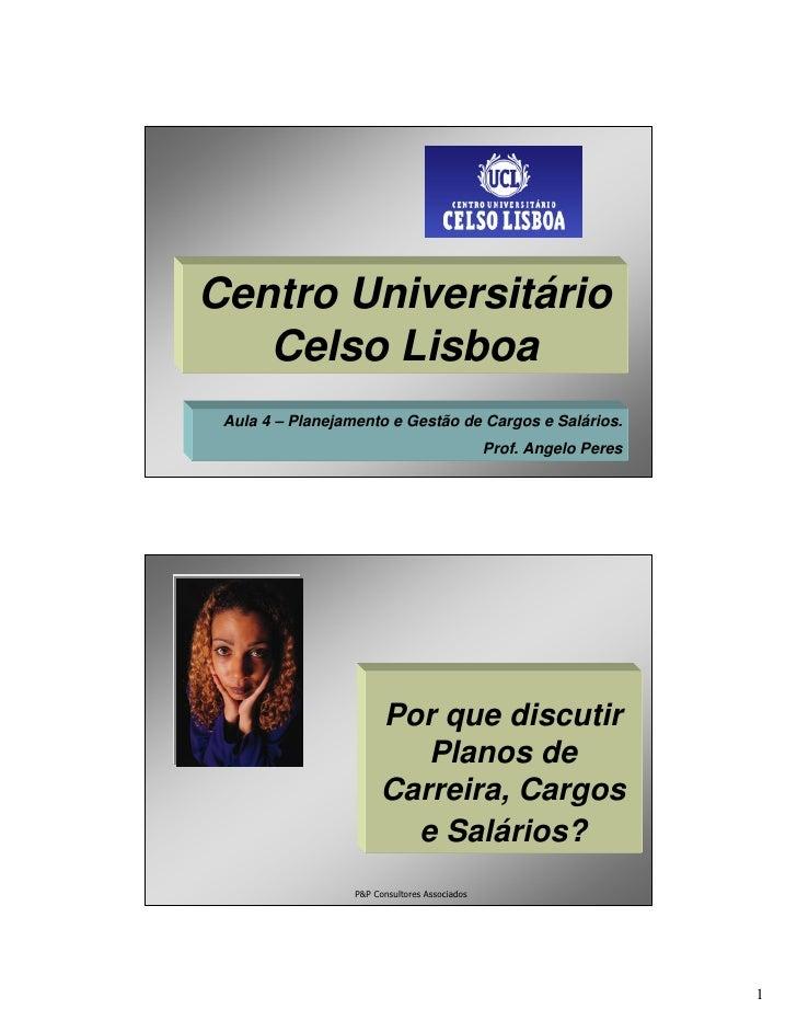 Centro Universitário    Celso Lisboa  Aula 4 – Planejamento e Gestão de Cargos e Salários.                                ...