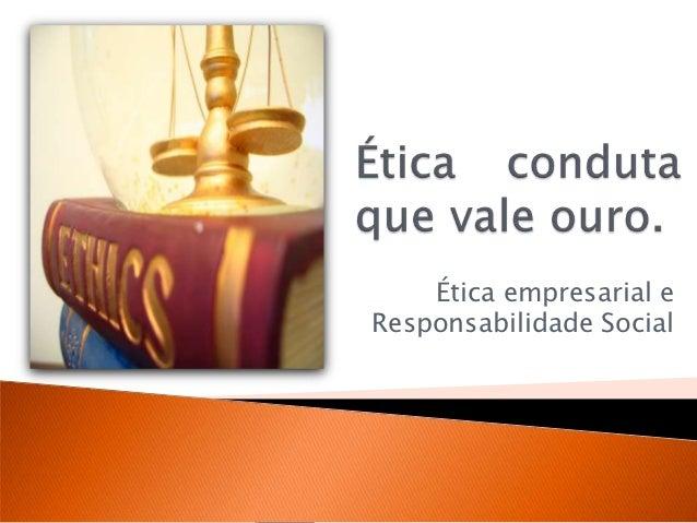 Ética empresarial eResponsabilidade Social