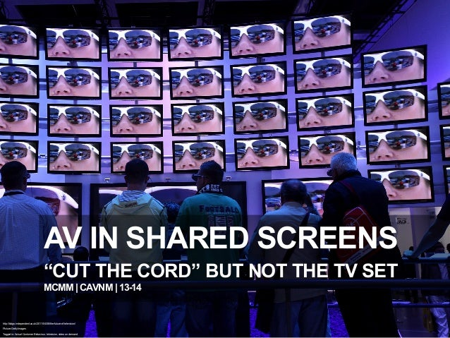 "AUDIOVISUAL CONTENT IN SHARED SCREENS (""cut the cord"" but not the TV set)"