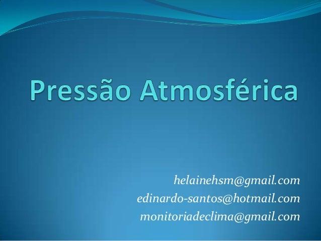 helainehsm@gmail.comedinardo-santos@hotmail.commonitoriadeclima@gmail.com