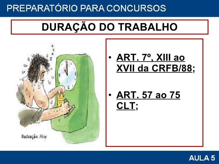 DURAÇÃO DO TRABALHO <ul><li>ART. 7º, XIII ao XVII da CRFB/88 ; </li></ul><ul><li>ART. 57 ao 75 CLT ; </li></ul>