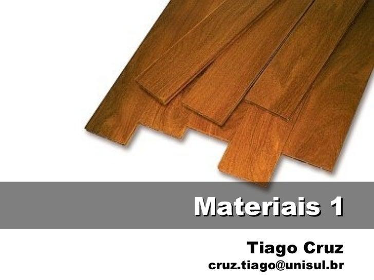 Tiago Cruz [email_address] Materiais 1