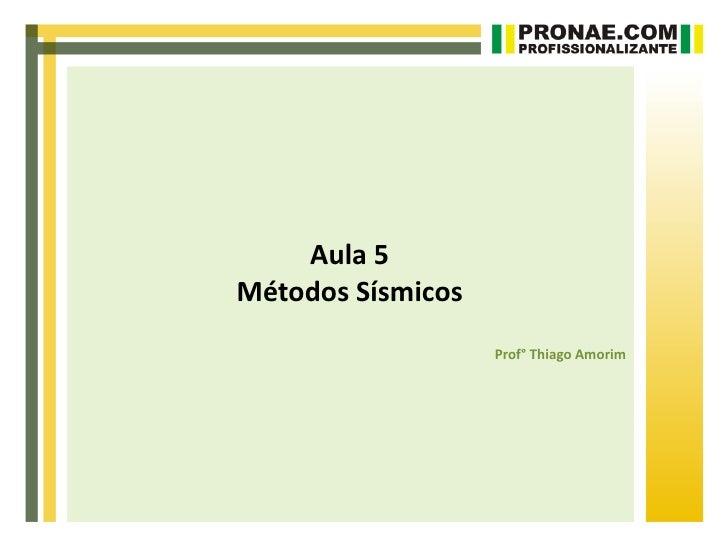 Aula 5Métodos Sísmicos                   Prof° Thiago Amorim