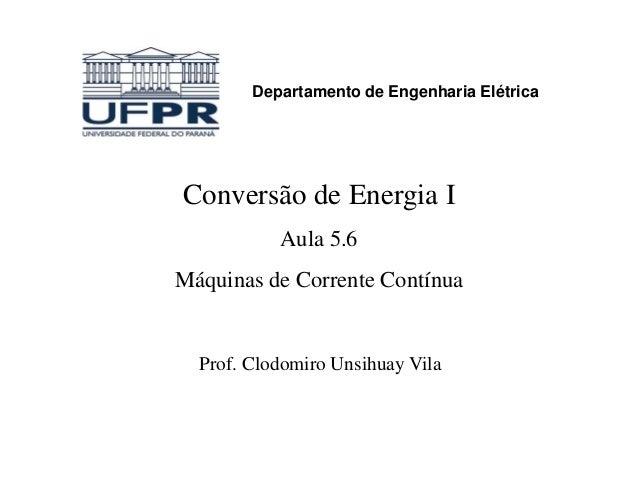 Conversão de Energia IAula 5.6Departamento de Engenharia ElétricaAula 5.6Máquinas de Corrente ContínuaProf. Clodomiro Unsi...