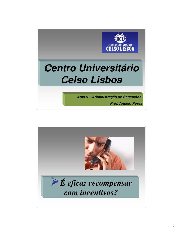 Centro Universitário    Celso Lisboa        Aula 5 – Administração de Benefícios.                          Prof. Angelo Pe...