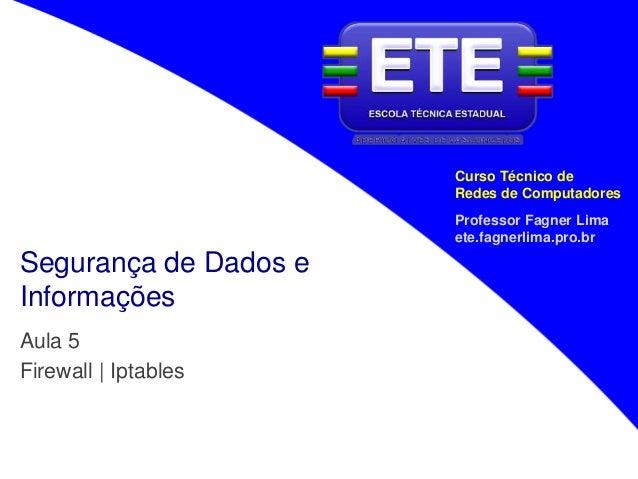 Professor Fagner Lima ete.fagnerlima.pro.br Curso Técnico de Redes de Computadores Segurança de Dados e Informações Aula 5...