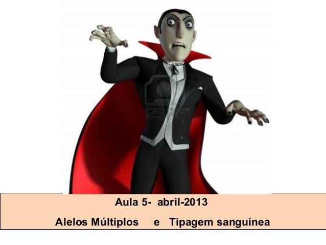 Aula 5- abril-2013Alelos Múltiplos   e Tipagem sanguínea