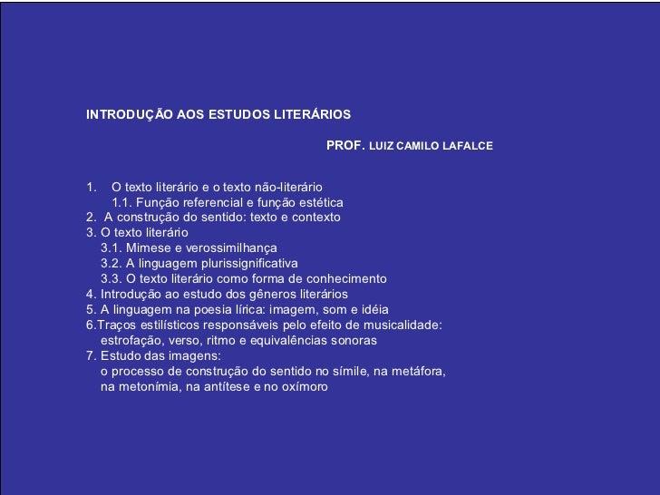 INTRODUÇÃO AOS ESTUDOS LITERÁRIOS                                         PROF. LUIZ CAMILO LAFALCE1.   O texto literário ...