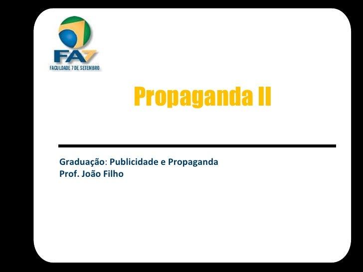 Propaganda IIGraduação: Publicidade e PropagandaProf. João Filho