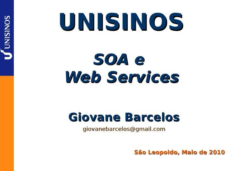 UNISINOS  SOA eWeb ServicesGiovane Barcelos  giovanebarcelos@gmail.com                 São Leopoldo, Maio de 2010
