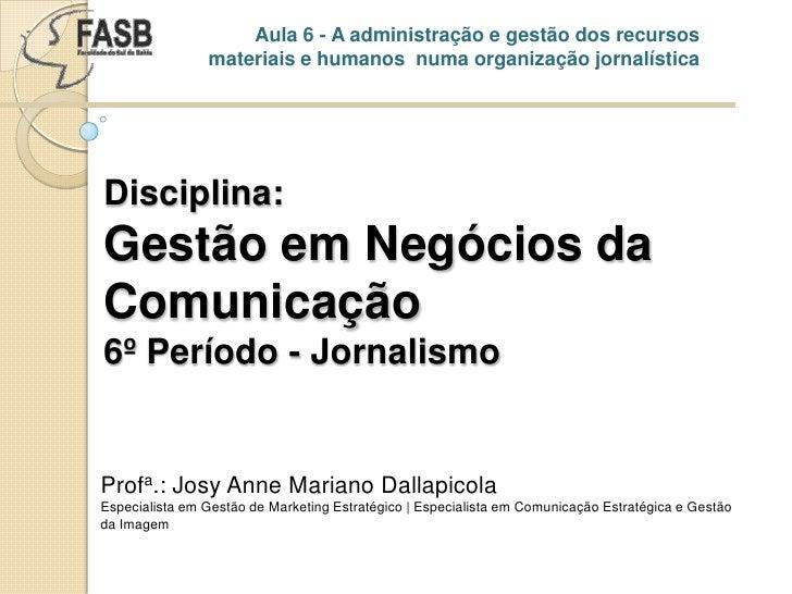 Aula 6 - A administração e gestão dos recursos materiais e humanos  numa organização jornalística<br />Disciplina: Gestão ...