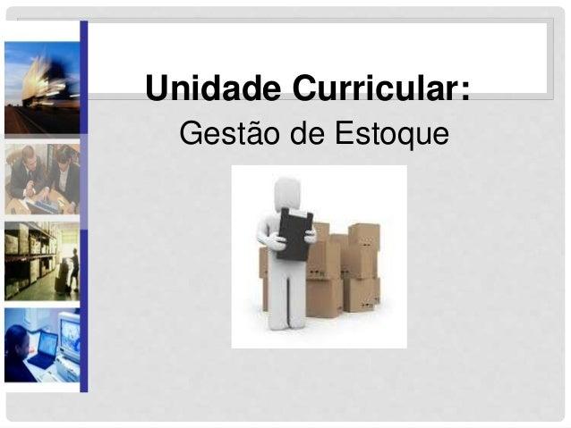 Unidade Curricular:  Gestão de Estoque