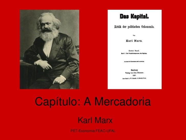 Capítulo: A Mercadoria         Karl Marx      PET-Economia FEAC-UFAL