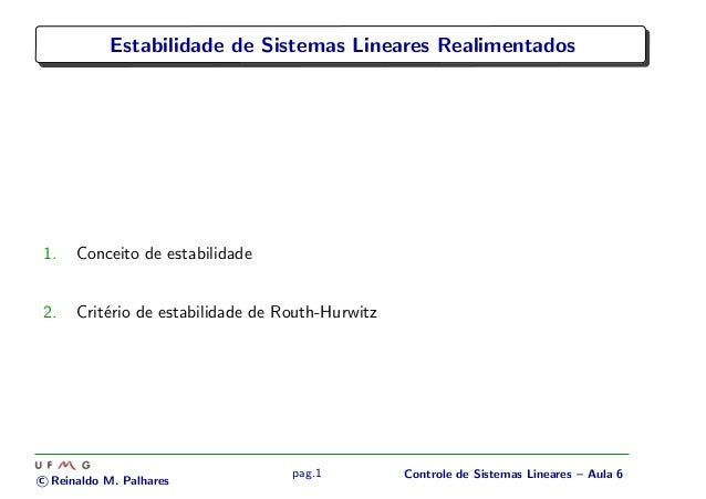 Estabilidade de Sistemas Lineares Realimentados 1. Conceito de estabilidade 2. Crit´erio de estabilidade de Routh-Hurwitz ...
