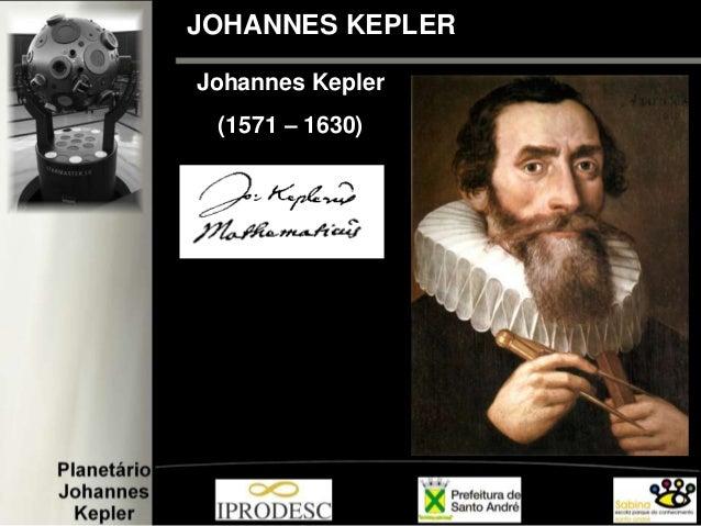 JOHANNES KEPLER Johannes Kepler (1571 – 1630)