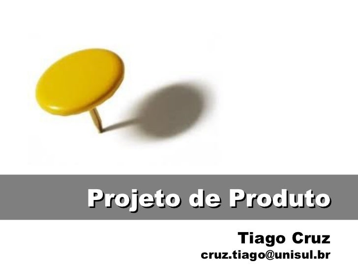 Tiago Cruz [email_address] Projeto de Produto