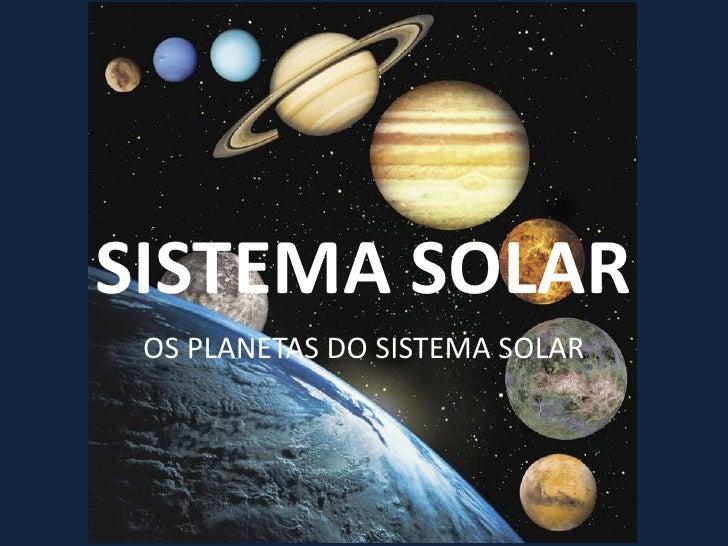 SISTEMA SOLAR OS PLANETAS DO SISTEMA SOLAR