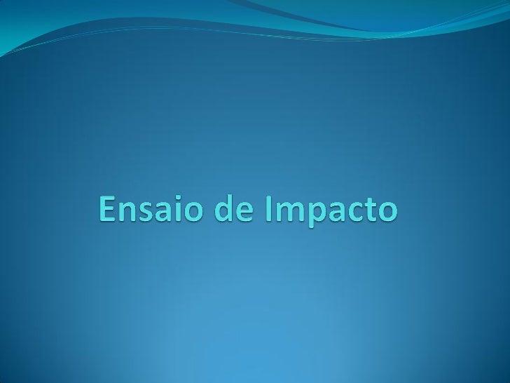 Conceito do EnsaioEnsaio CharpyO ensaio de impacto se caracteriza por submeter o corpo ensaiado a umaforça brusca e repent...