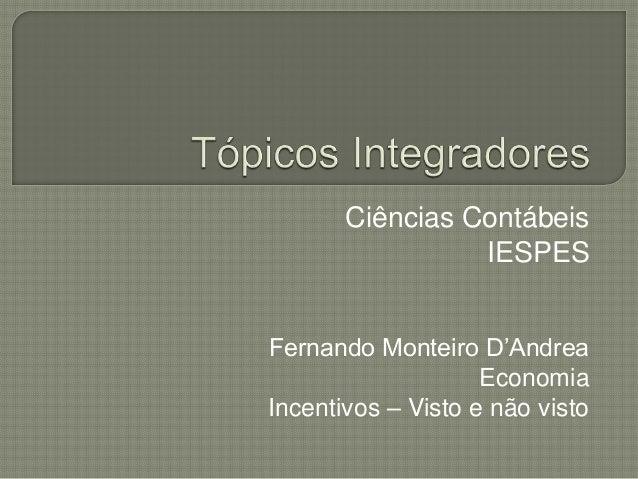 Ciências ContábeisIESPESFernando Monteiro D'AndreaEconomiaIncentivos – Visto e não visto