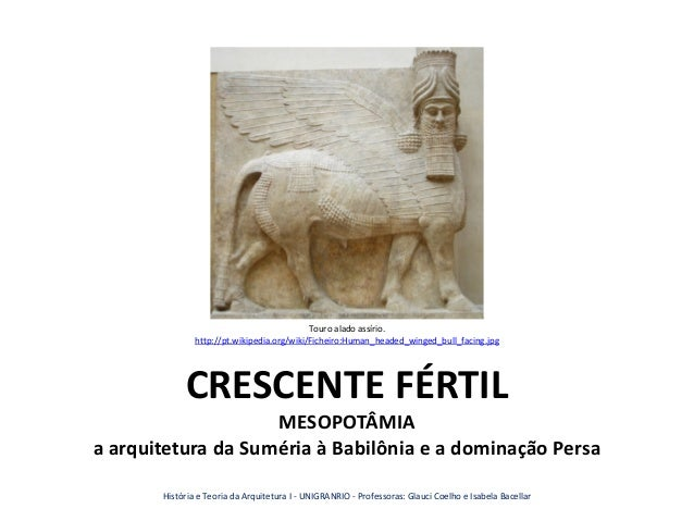 Touro alado assírio. http://pt.wikipedia.org/wiki/Ficheiro:Human_headed_winged_bull_facing.jpg  CRESCENTE FÉRTIL MESOPOTÂM...