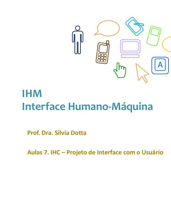 AIHMInterface Humano-MáquinaProf. Dra. Sílvia DottaAulas 7. IHC – Projeto de Interface com o Usuário