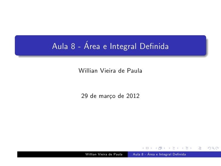 ´Aula 8 - Area e Integral Definida       Willian Vieira de Paula        29 de mar¸o de 2012                 c         Willi...