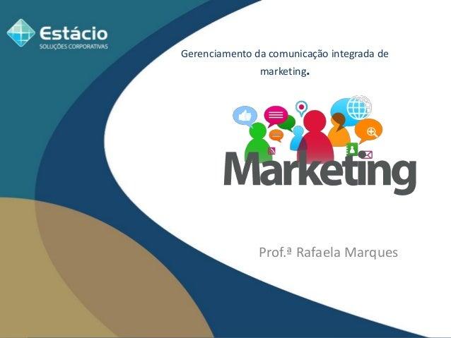 Prof.ª Rafaela Marques Gerenciamento da comunicação integrada de marketing.