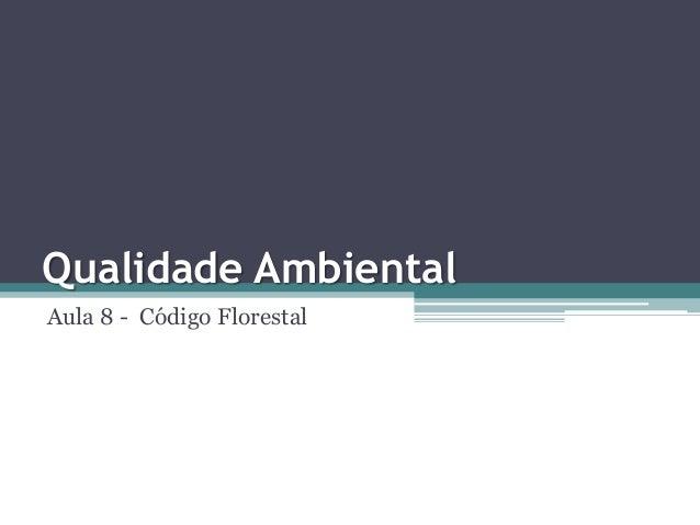 Qualidade Ambiental Aula 8 - Código Florestal