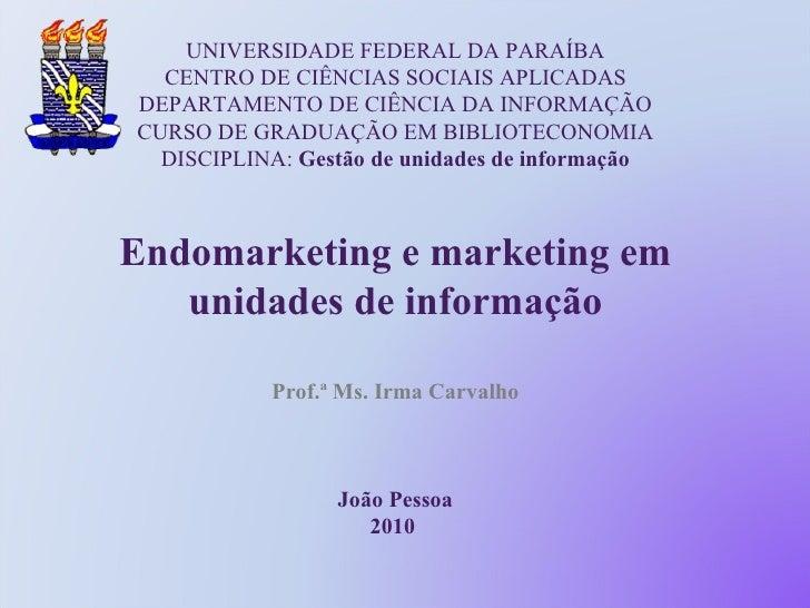 Aula  8 endomarketing e marketing em unidades de informação