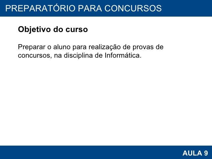 PROAB 2010 AULA 9 PREPARATÓRIO PARA CONCURSOS Objetivo do curso Preparar o aluno para realização de provas de concursos, n...
