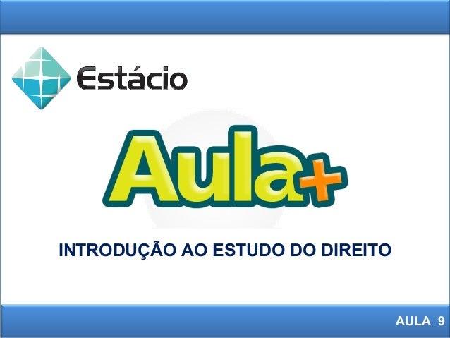 INTRODUÇÃO AO ESTUDO DO DIREITO AULA 9