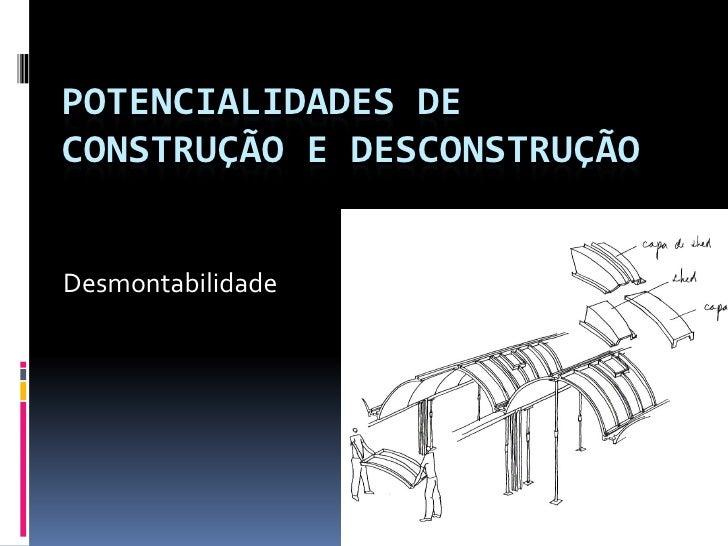 POTENCIALIDADES DECONSTRUÇÃO E DESCONSTRUÇÃODesmontabilidade