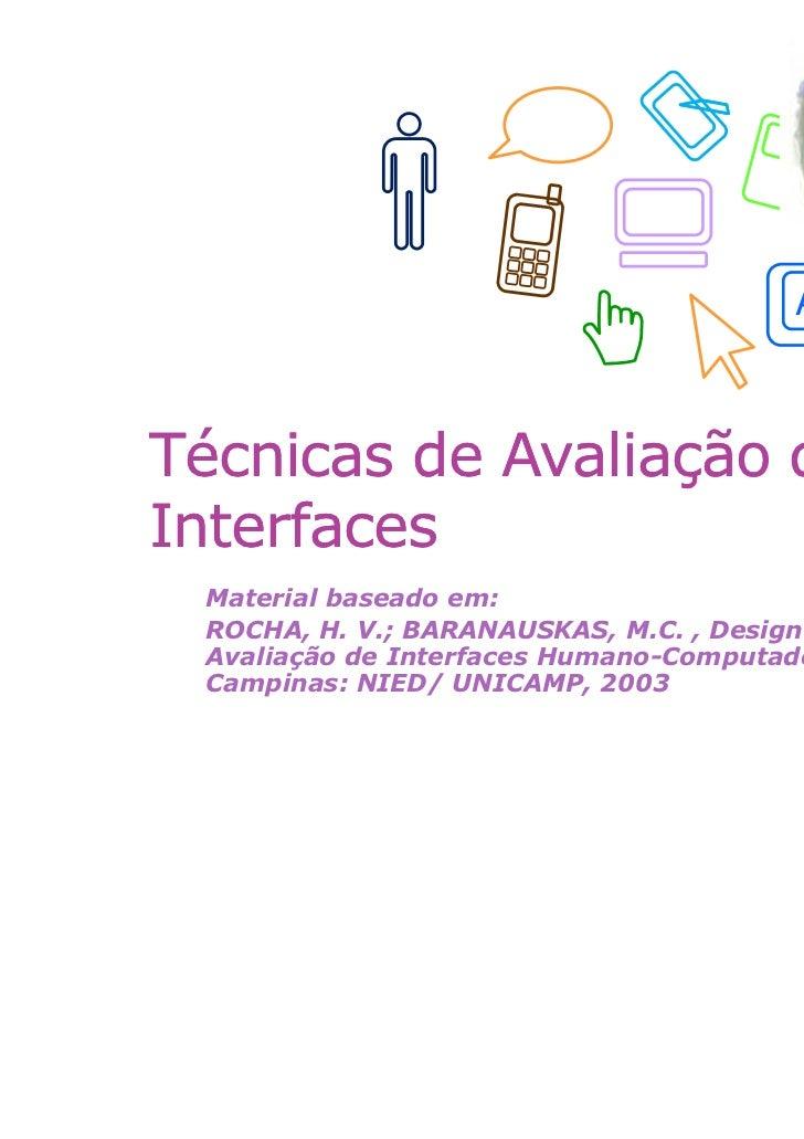 ATécnicas de Avaliação deInterfaces Material baseado em: ROCHA, H. V.; BARANAUSKAS, M.C. , Design e Avaliação de Interface...