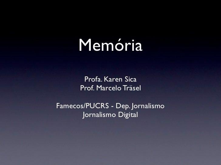Memória       Profa. Karen Sica      Prof. Marcelo TräselFamecos/PUCRS - Dep. Jornalismo       Jornalismo Digital