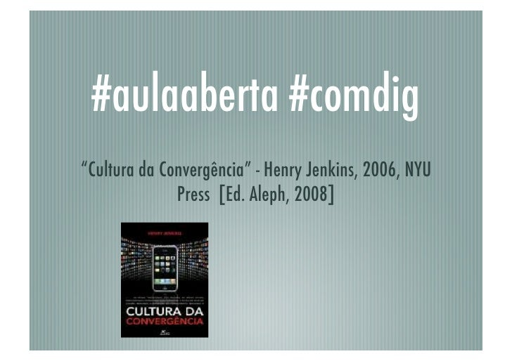 """#aulaaberta #comdig """"Cultura da Convergência"""" - Henry Jenkins, 2006, NYU               Press [Ed. Aleph, 2008]"""